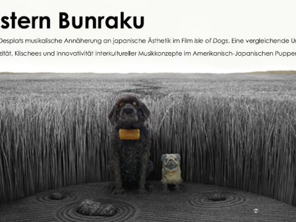 "Topic of my master's thesis: ""Western Bunraku - Alexandre Desplats musical approach to Japanese aesthetics in the film 'Isle of Dogs'."""
